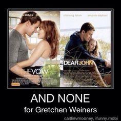 And none for Gretchen Weiners. hahahahahahahaha