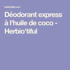 Déodorant express à l'huile de coco - Herbio'tiful