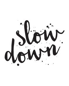 Inspirational Quote Slow Down Printable Art by happythoughtshop                                                                                                                                                     More