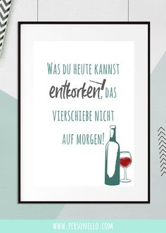 – Was du heute kannst entkorken, das verschiebe nicht auf morgen -Or. - What you can uncork today, do not delay tomorrow's original sayings with your name. Create Your Own Picture, Wall Decor Pictures, Poster Making, Statements, Diy Wall Art, Picture Design, Picture Wall, Letter Board, Hand Lettering