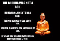"One of his students asked Buddha, ""Are you the messiah?""  ""No"", answered Buddha.  ""Then are you a healer?""  ""No"", Buddha replied.  ""Then are you a teacher?"" the student persisted.  ""No, I am not a teacher.""  ""Then what are you?"" asked the student, exasperated.  ""I am awake"", Buddha replied."