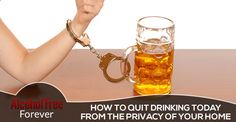 Visit Alcohol Free Forever to learn what you need to do to give up this habit that is in the process of destroying you. And dont worry, it doesnt involve akward meetings or expensive counsellors!