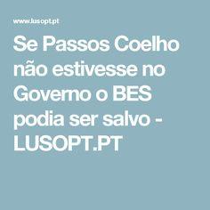 Se Passos Coelho não estivesse no Governo o BES podia ser salvo - LUSOPT.PT