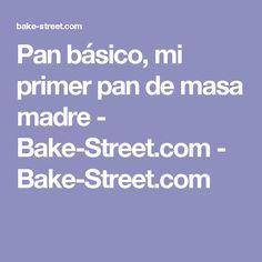 Pan básico, mi primer pan de masa madre - Bake-Street.com - Bake-Street.com