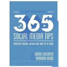365 Social Media Tips: Master Social Media One Day At A Time