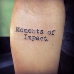 """Moments of impact - """"Life's all about moments, of impact and how they changes our lives forever. But what if one day you could no longer remember any of them? #tattoo #arm #quote #thevow"""