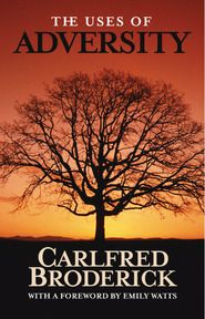 The Uses of Adversity ~ Finding hope amid adversity ~ Carlfred Broderick