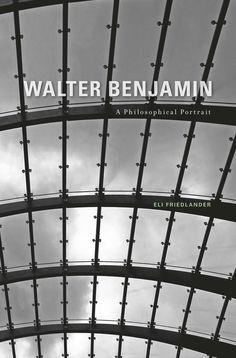 Walter Benjamin: A Philosophical Portrait, Eli Friedlander
