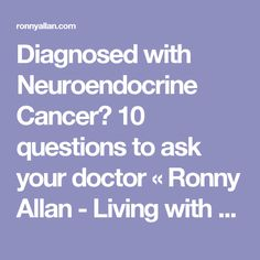Diagnosed with Neuroendocrine Cancer? 10 questions to ask your doctor « Ronny Allan - Living with Neuroendocrine Cancer