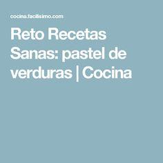 Reto Recetas Sanas: pastel de verduras | Cocina