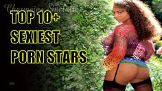 Top 10+ sexiest porn stars in the world !!!!
