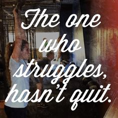 Keep struggling, don't quit.