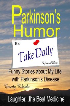 Parkinson's Humor - Funny Stories about My Life with Parkinson's Disease by Beverly Ribaudo,http://www.amazon.com/dp/1478325844/ref=cm_sw_r_pi_dp_15yjtb0GNGR0PPSA