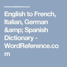 This is a great resource for those students who are studying a foreign language.  From experience this is the best English - all that apply dictionary I have ever used.  English to French, Italian, German & Spanish Dictionary - WordReference.com