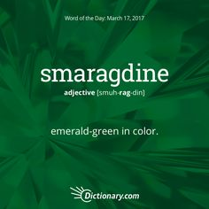 Dictionary.com's Word of the Day - smaragdine - emerald-green in color.