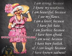 I am strong, fearless, wise, beautiful and a lover