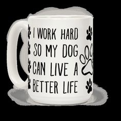 I Work Hard so My Dog Can Live a... | T-Shirts, Tank Tops, Sweatshirts and Hoodies | HUMAN
