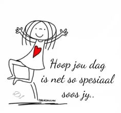 Hoop jou dag is net so spesiaal soos jy. Sign Quotes, Wisdom Quotes, Words Quotes, Me Quotes, Dune, Lekker Dag, Goeie More, Afrikaans Quotes, Keep Calm Quotes