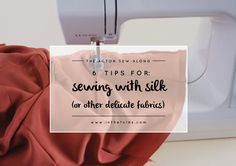 The Acton sew-along : 6 tips for sewing with silk (or other delicate fabrics)