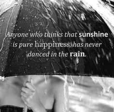 There is a deep satisfaction in learning to dance and find happiness in the rain