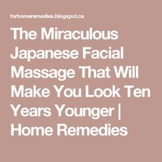 The Miraculous Japanese Facial Massage That Will Make You Look Ten Years Younger | Home Remedies