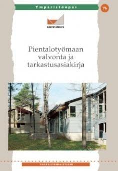 Pientalotyömaan valvonta ja tarkastusasiakirja Tekijät: Aho, Heikki ; Suomi. Ympäristöministeriö. Rakennustieto 2015, 16. painos.