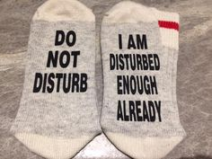 Do Not Disturb . I Am Disturbed Enough Already (Word Socks - Funny Socks - Novelty Socks) Do Not Disturb . I Am Disturbed Enough Already (Word Socks - Funny Socks - Novelty Socks). Socks Quotes, Funny Socks, Silly Socks, Crazy Socks, Novelty Socks, Novelty Gifts, Custom Socks, Vinyl Projects, Vinyl Crafts