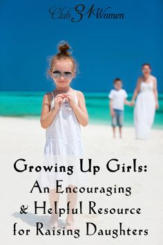 Got girls? Here's an encouraging and helpful resource for raising daughters! Shared from the heart of a mom with four girls. Growing Up Girls: An Encouraging & Helpful Resource for Raising Daughters ~ Club31Women