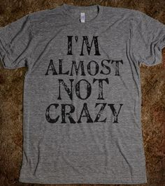 I'M ALMOST NOT CRAZY - glamfoxx.com - Skreened T-shirts, Organic Shirts, Hoodies, Kids Tees, Baby One-Pieces and Tote Bags