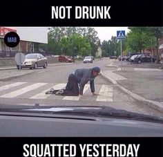 Not drunk. Squats yesterday!