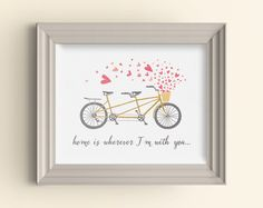 Home is wherever I'm with you Art Print Tandem Bicycle Bike Heart Typography Wall Art Print Wedding Bridal Housewarming Gift Home Sweet Home by CarnivalePress on Etsy https://www.etsy.com/listing/184977752/home-is-wherever-im-with-you-art-print