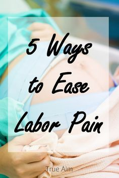 5 Ways to Ease Labor Pains Naturally from a mother of 4
