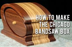 Step by step video on how to make the Chicago Bandsaw Box.