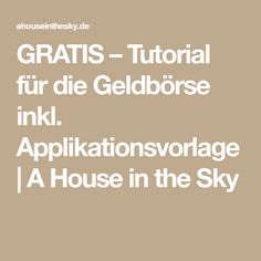 GRATIS – Tutorial für die Geldbörse inkl. Applikationsvorlage | A House in the Sky
