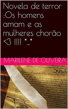 Novela de terror :Os homens amam e as mulheres chorão <3 !!!! *_* (Portuguese Edition) by Marilene De Oliveira http://www.amazon.com/dp/B01AWYWYSY/ref=cm_sw_r_pi_dp_uh9Qwb1QXGZJR