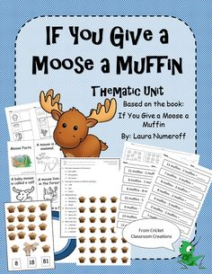 Updated! Thematic Unit - Inspired by the book, If You Give a Moose a Muffin. By: Laura Numeroff.