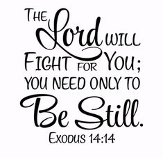 Exodus The Lord will fight for you; you need only be still - Vinyl Wall Art Decal Bible Verse - - Exodus The Lord will fight for you; you need only be still – Vinyl Wall Art Decal Bible Verse Faith Scripture Verses, Bible Verses Quotes, Bible Scriptures, Jesus Quotes, Psalms Quotes, Bible Verse Pictures, Heart Quotes, Scripture For Hope, Bible Verse About Hope
