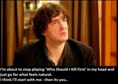 "Black Books. Bernard Black. I'm about to stop playing ""Who Should I Kill First"" in my head and just go for what feels natural. I think I'll start with me - then its you..."
