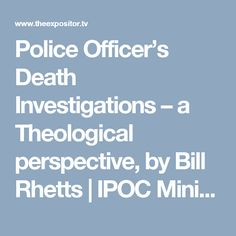 Police Officer's Death Investigations – a Theological perspective, by Bill Rhetts | IPOC Ministries, Inc.