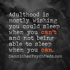 Adulthood is mostly wishing you could sleep when you can't & not being able to sleep when you can. Brutally Honest, Stupid People, When You Can, Have Time, Great Quotes, True Stories, Of My Life, Life Quotes, Jokes