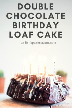 Double Chocolate Birthday Loaf Cake. | Little Paper Swans