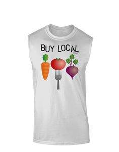 TooLoud Buy Local - Vegetables Design Muscle Shirt