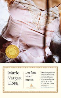 """Rose-Maries litteratur- og filmblogg: Mario Vargas Llosa: """"Der fem veier møtes"""""""