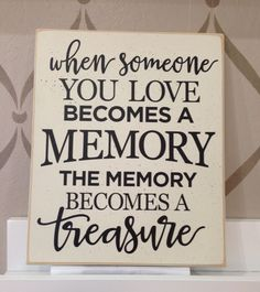 Wooden Sign, When Someone You Love Becomes A Memory The Memory Becomes A Treasure, Inspirational, Memorial Sign, Wedding, Photo Prop, sign by pamspaintedpretties on Etsy