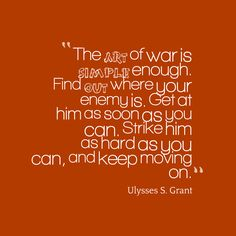 Art of War Ulysses S. Grant Quote | hi-res image of The %23art of war is %23simple enough. Find %23out ...
