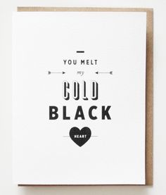 You melt my cold black heart.     #valentine #valentinesday #card #design #typography #papersocietyco