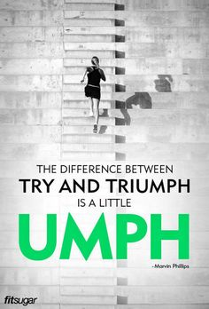 Dodgy spelling, but we will let this one go:  The difference between try and triumph is a little umph - Marvin Phillips