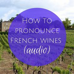 Oui In France How to pronounce French wines (AUDIO)