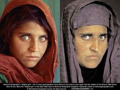"Sharbat Gula, famous as the the cover of Nat Geo, June 1985. Photographed by Steve McCurry. Titled: ""Afghan Girl""....she was 13. Seventeen years later, McCurry tracked her down and took her photo again. Her identity was determined by the pattern of her irises."