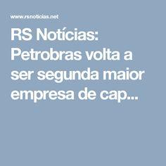 RS Notícias: Petrobras volta a ser segunda maior empresa de cap...